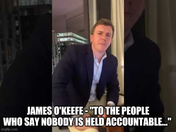 "James O'Keefe - ""To the People Who Say Nobody Is Held Accountable..."" (Must See Video)"