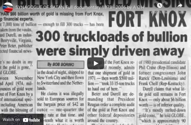 Synagogue of Satan Full Documentary by A C Hitchcock - 300 Truckloads of Bullion Were Simply Driven Away From Fort Knox! Must See Video!